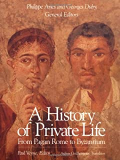 A History of Private Life, Volume I: From Pagan Rome to Byzantium