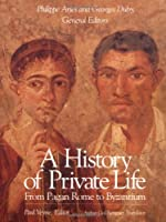 A History of Private Life, Volume I: From Pagan Rome to Byzantium (History of Private Life (Paperback))