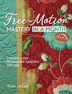 Free-Motion Mastery in a Month: A Block a Day to Machine Quilting Success