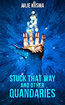 Stuck That Way and Other Quandaries by [Julie Kusma]