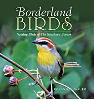 Borderland Birds: Nesting Birds of the Southern Border