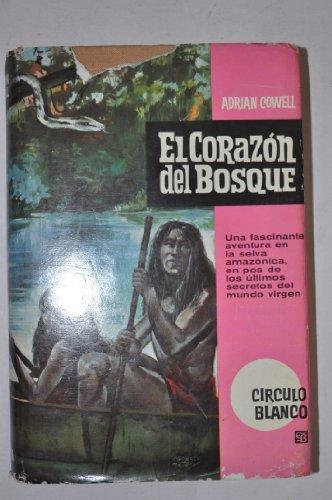 El Corazón del Bosque. Una fascinante aventura en la selva amazónica, en pos de los últimos secretos del mundo virgen.