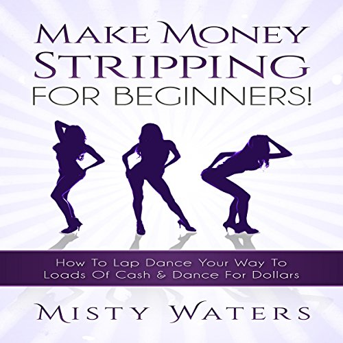 Make Money Stripping: For Beginners! audiobook cover art