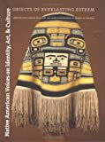 Native American Voices on Identity, Art, and Culture: Objects of Everlasting Esteem