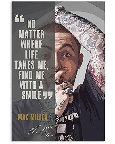 TSHIRTAMAZING Mac Miller Wall Art Home Decor Vertical Poster - No Matter Where Life Takes Me, Find Me with a Smile - A - 24 x 36 inches