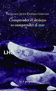 Comprender el desierto es comprender el mar par Francisco Javier Expósito Lorenzo