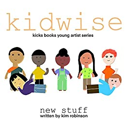 KidWise: new stuff - A Young Artist Book by [KICKS Books, Kim Robinson, Young Artist]