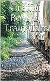 Graffiti Boys & Train Cars (Graffiti, Street & Building Art Stories Series Book 18)