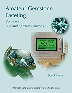 Amateur Gemstone Faceting Volume 2: Expanding Your Horizons