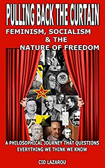 Pulling Back the Curtain: Feminism, Socialism & the Nature of Freedom by [Cid Lazarou]