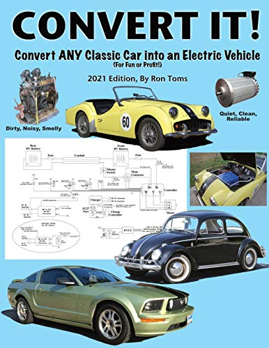 Convert It!: A simple step-by-step guide for converting any classic car into an electric vehicle.