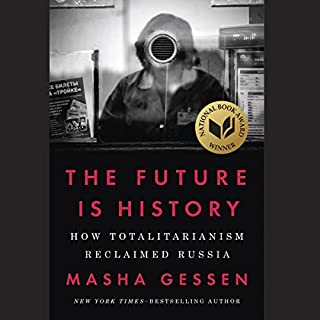 The Future Is History     How Totalitarianism Reclaimed Russia              Written by:                                                                                                                                 Masha Gessen                               Narrated by:                                                                                                                                 Masha Gessen                      Length: 16 hrs and 45 mins     17 ratings     Overall 4.9