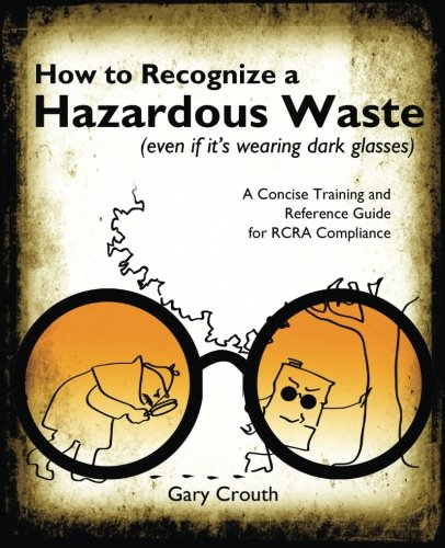 How to Recognize a Hazardous Waste: A Concise Training and Reference Guide for RCRA Compliance