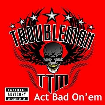 Act Bad On'em
