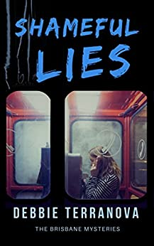 SHAMEFUL LIES a gripping crime mystery with lots of twists (The Brisbane Mysteries Book 1) by [Debbie Terranova]