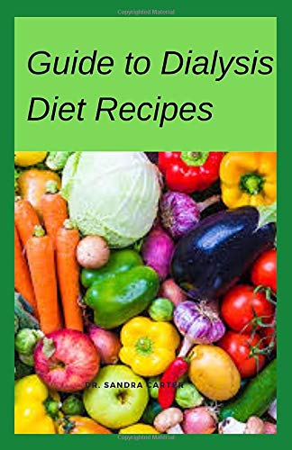 Guide to Dialysis Diet Recipes: This entails everything regarding dialysis diet