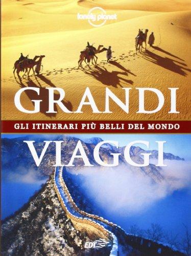 Grandi viaggi. Gli itinerari più belli del mondo. Ediz. illustrata