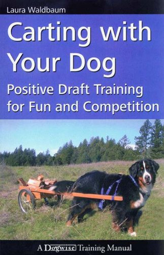 Carting With Your Dog Positive Draft Dog Training for Fun and Competition: Positive Draft Training for Fun and Competition (Dogwise Training Manual)