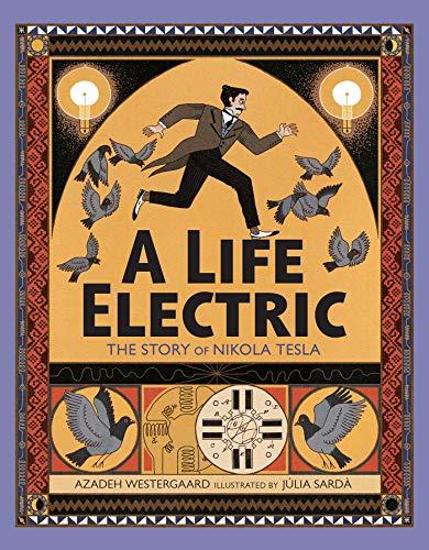 A Life Electric: The Story of Nikola Tesla: A Story of Nikola Tesla