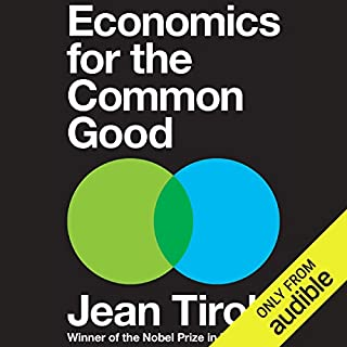 Economics for the Common Good                   Written by:                                                                                                                                 Jean Tirole,                                                                                        Steven Rendell - translator                               Narrated by:                                                                                                                                 Jonathan Davis                      Length: 18 hrs and 54 mins     Not rated yet     Overall 0.0