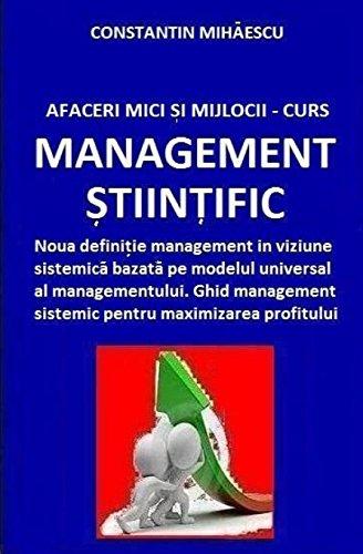 Afaceri Mici Si Mijlocii - Curs Management Stiintific: Definitie Management in Viziune Sistemica Bazata Pe Modelul Universal Al Managementului. Ghid Management Sistemic Pentru Maximizarea Profitului