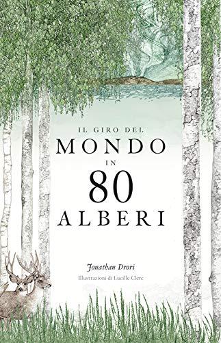 Il giro del mondo in 80 alberi. Ediz. a colori