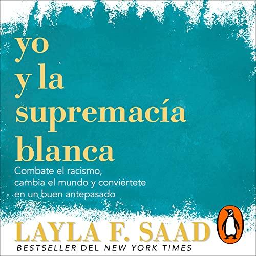 Yo y la supremacía blanca [Me and White Supremacy] Audiobook By Layla F. Saad cover art