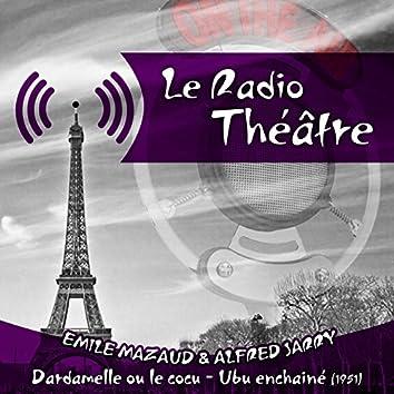 Le Radio Théâtre, Emile Mazaud, Alfred Jarry: Dardamelle ou le cocu - Ubu enchainé (1951)