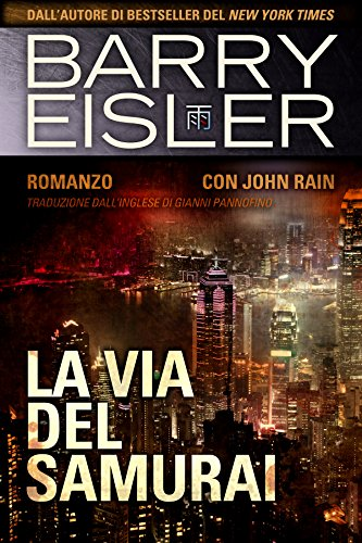 La Via Del Samurai: Romanzo con John Rain (Assassino John Rain Vol. 4)
