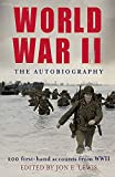 World War II: The Autobiography: 200 First-Hand Accounts from WWII