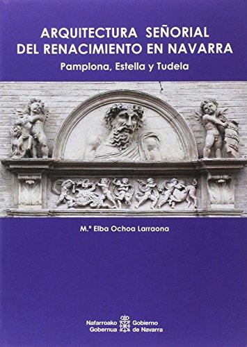 Arquitectura señorial del Renacimiento en Navarra: Pamplona, Estella y Tudela (Arte)