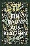Ein Raum aus Blättern:... von Kate Grenville