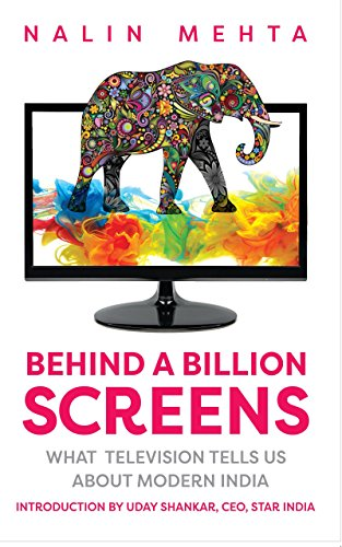 Behind a Billion Screens: What Television Tells Us About Modern India (English Edition)