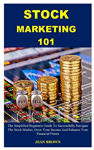 51fy0PwpNQL. SL500  - STOCK MARKETING 101: The Simplified Beginners Guide To Successfully Navigate The Stock Market, Grow Your Income And Enhance Your Financial Future