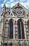La Cathédrale de Lyon par Bégule