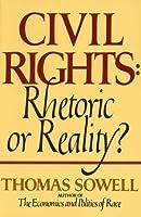Civil Rights: Rhetoric or Reality? by Thomas Sowell(1985-12-17)