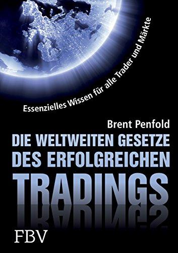 Die weltweiten Gesetze des erfolgreichen Tradings: Essentielles Wissen für alle Trader und alle Märkte