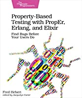 Property-Based Testing with PropEr, Erlang, and Elixir: Find Bugs Before Your Users Do