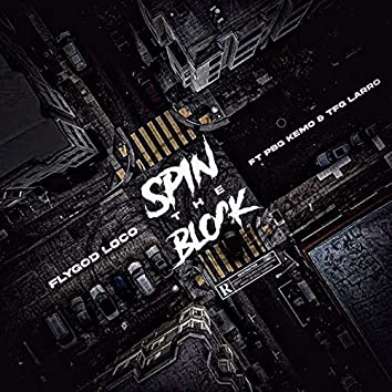 SPIN THE BLOCK (feat. PBG Kemo, TFG Larro)