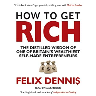 How to Get Rich                   By:                                                                                                                                 Felix Dennis                               Narrated by:                                                                                                                                 David Ryder                      Length: 10 hrs and 3 mins     201 ratings     Overall 4.2