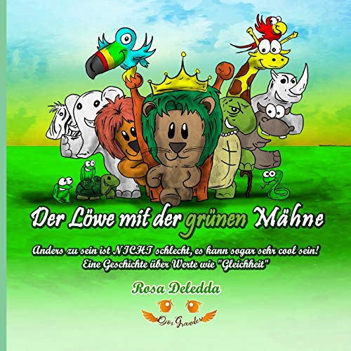Der Löwe mit der grünen Mähne: Anders zu sein ist NICHT schlecht, es kann sogar sehr cool sein! - Eine Geschichte über Werte wie
