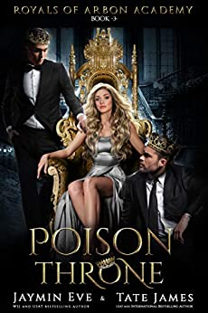 Poison Throne: A Dark College Romance (Royals of Arbon Academy Book 3) by [Tate James, Jaymin Eve]