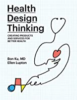 Health Design Thinking: Creating Products and Services for Better Health (The MIT Press)