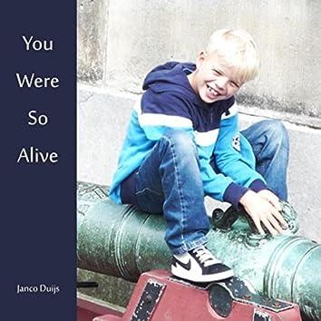 You Were so Alive