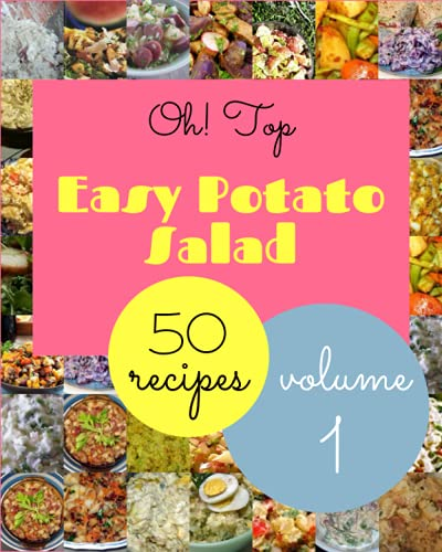 Oh! Top 50 Easy Potato Salad Recipes Volume 1: A Must-have Easy Potato Salad Cookbook for Everyone
