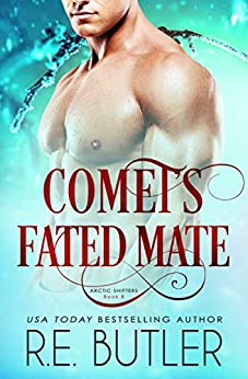 Comet's Fated Mate (Arctic Shifters Book 8) by [R. E. Butler]