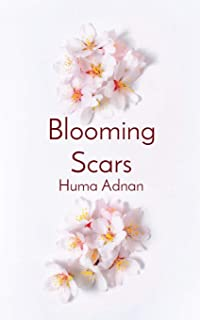 Blooming Scars: Words of love, loss and longing