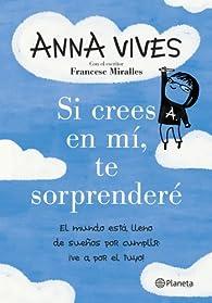 Si crees en mí, te sorprenderé: El mundo está lleno de sueños por cumplir: ¡ve a por el tuyo! par Anna Vives