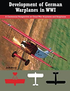 Development of German Warplanes in WWI: A Centennial Perspective on Great War Airplanes and Seaplanes (Volume 1)