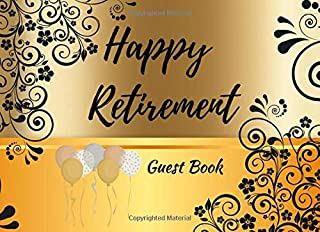 Happy Retirement Guest Book: For that Special Hard Working Retired Person, Friend or Family Member